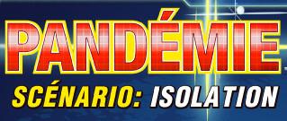 Pandémie : scénario #1 : Isolation