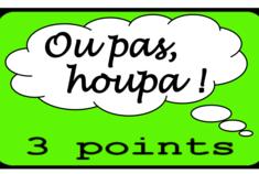 Ou pas, Houpa !