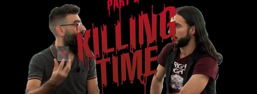 Part.2 : Killing Time, de le papotache !