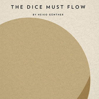 The Dice Must Flow