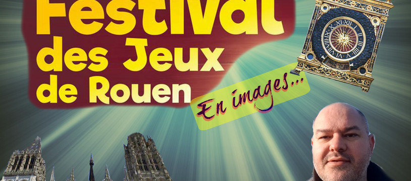 Festival des jeux de Rouen et quelques annonces...