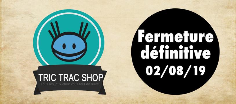 Fermeture définitive du Tric Trac Shop !