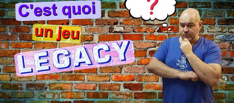 """C'est quoi un jeu """"Legacy"""" ?"""