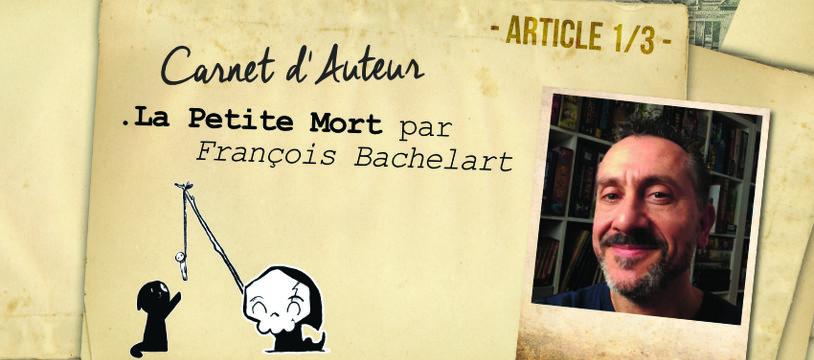 Carnet d'Auteur [Part 1/3] - La Petite Mort par François Bachelart
