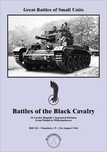 Battles of Black Cavalry: 10 Cavalry Brigade/1 Armoured Division from Poland to Wilhelmshaven – Hill 262: Chambois 19-21st August 1944 (2018)